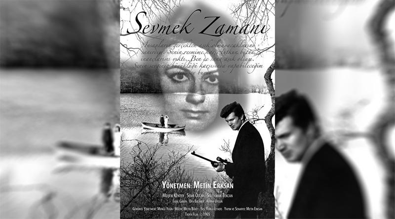 Sinema: SEVMEK ZAMANI || Yönetmen: Metin Erksan